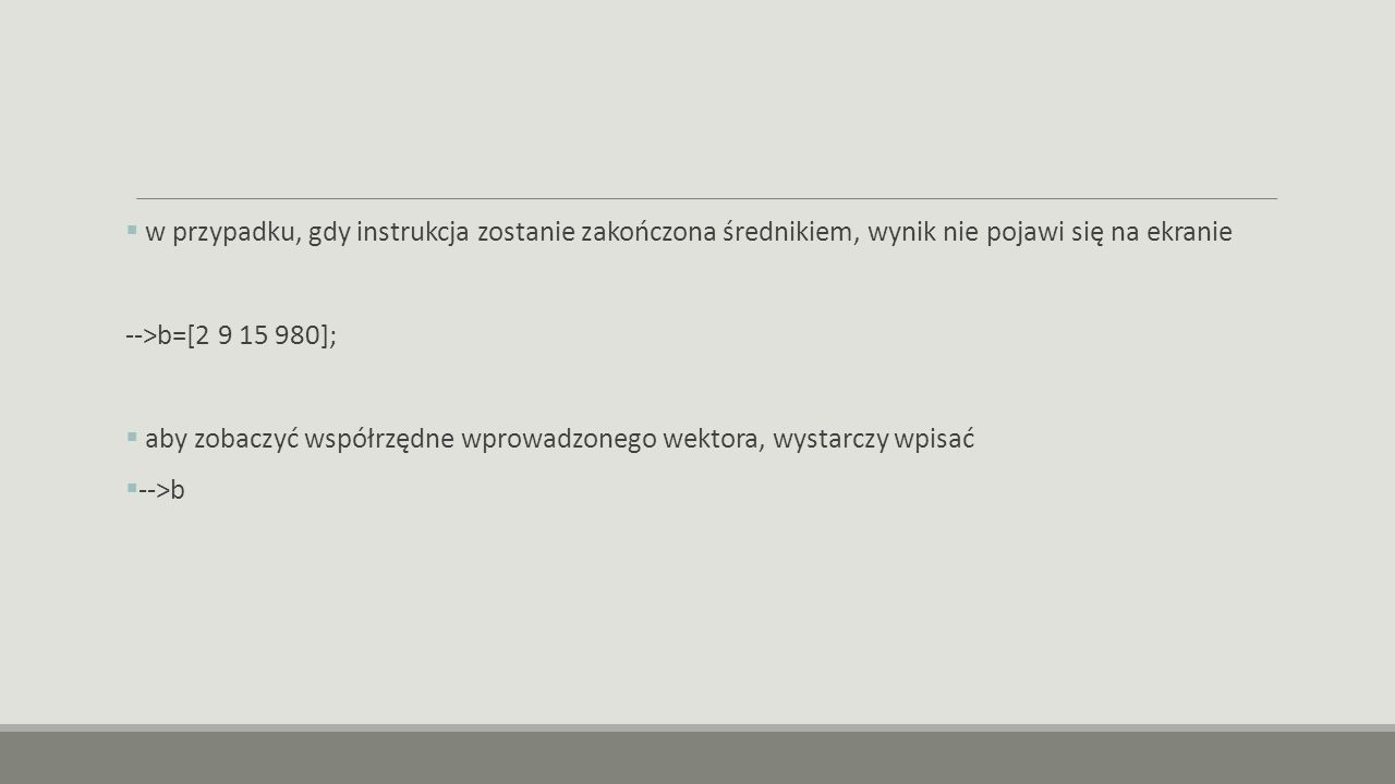 w przypadku, gdy instrukcja zostanie zakończona średnikiem, wynik nie pojawi się na ekranie