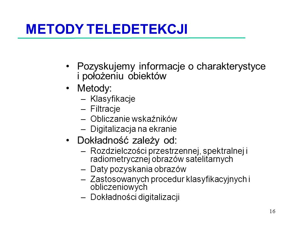 METODY TELEDETEKCJI Pozyskujemy informacje o charakterystyce i położeniu obiektów. Metody: Klasyfikacje.