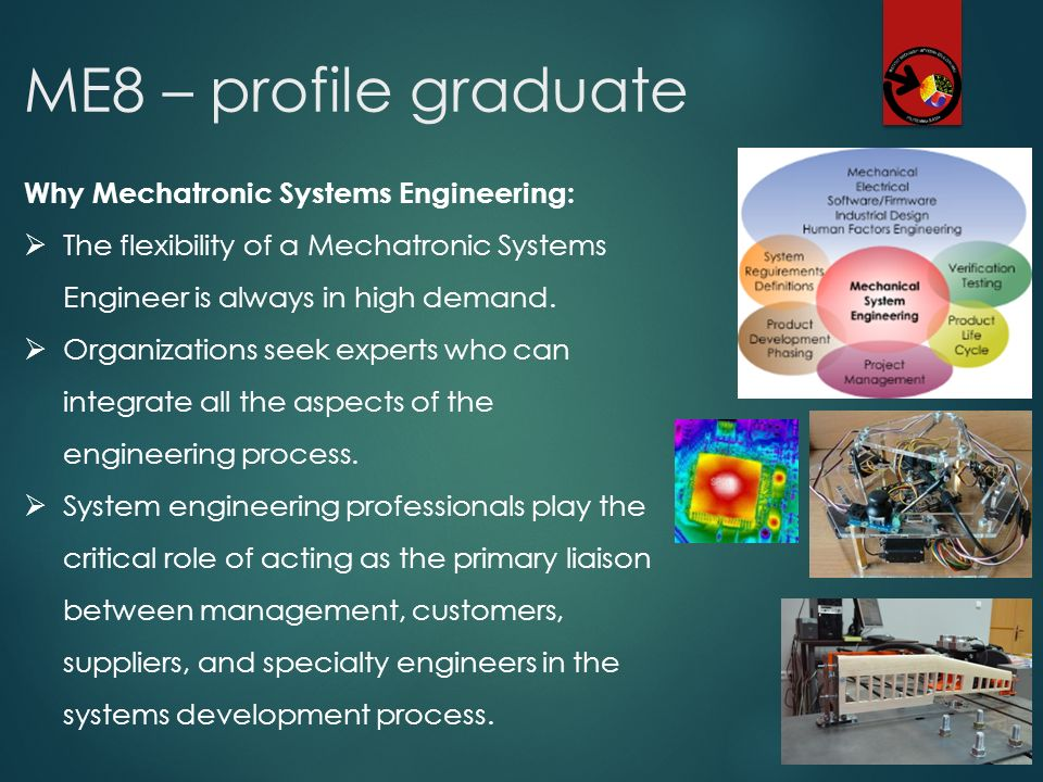 ME8 – profile graduate Why Mechatronic Systems Engineering: