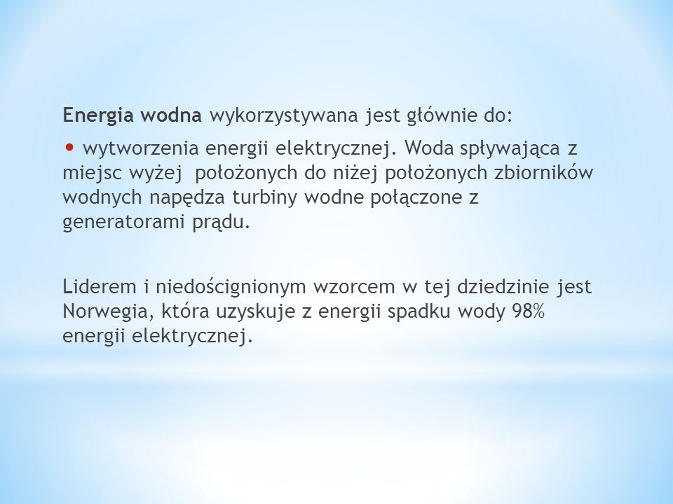 Energia wodna wykorzystywana jest głównie do:
