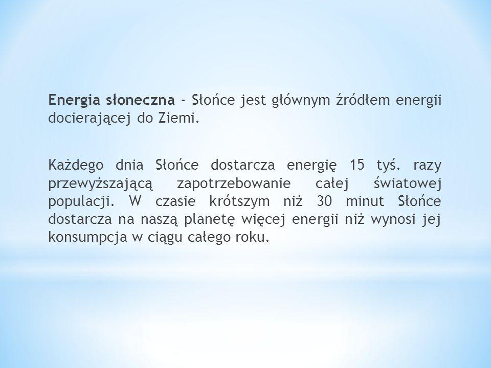 Energia słoneczna - Słońce jest głównym źródłem energii docierającej do Ziemi.