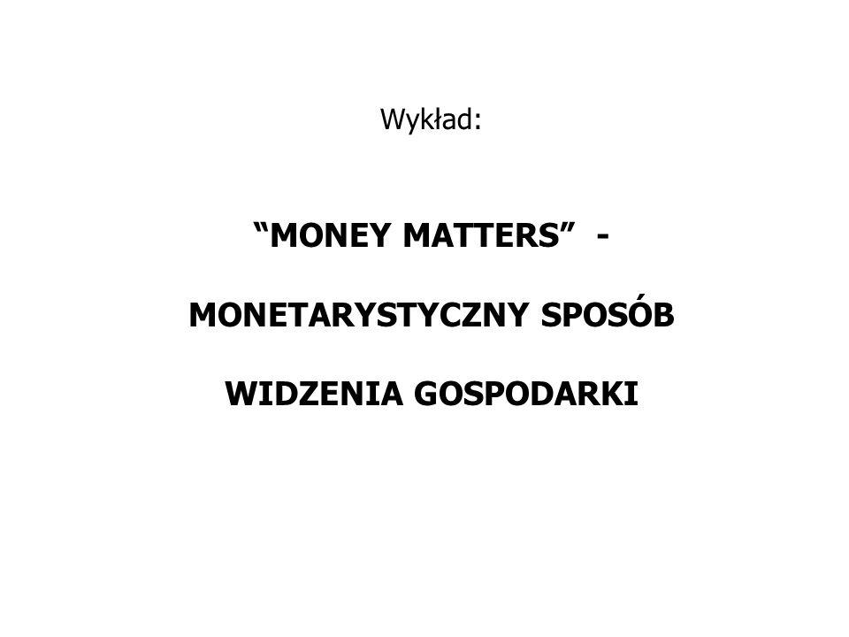 Wykład: MONEY MATTERS - MONETARYSTYCZNY SPOSÓB WIDZENIA GOSPODARKI