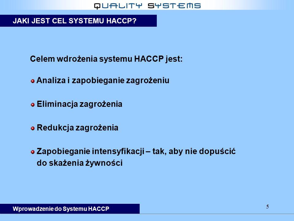 Celem wdrożenia systemu HACCP jest: Analiza i zapobieganie zagrożeniu