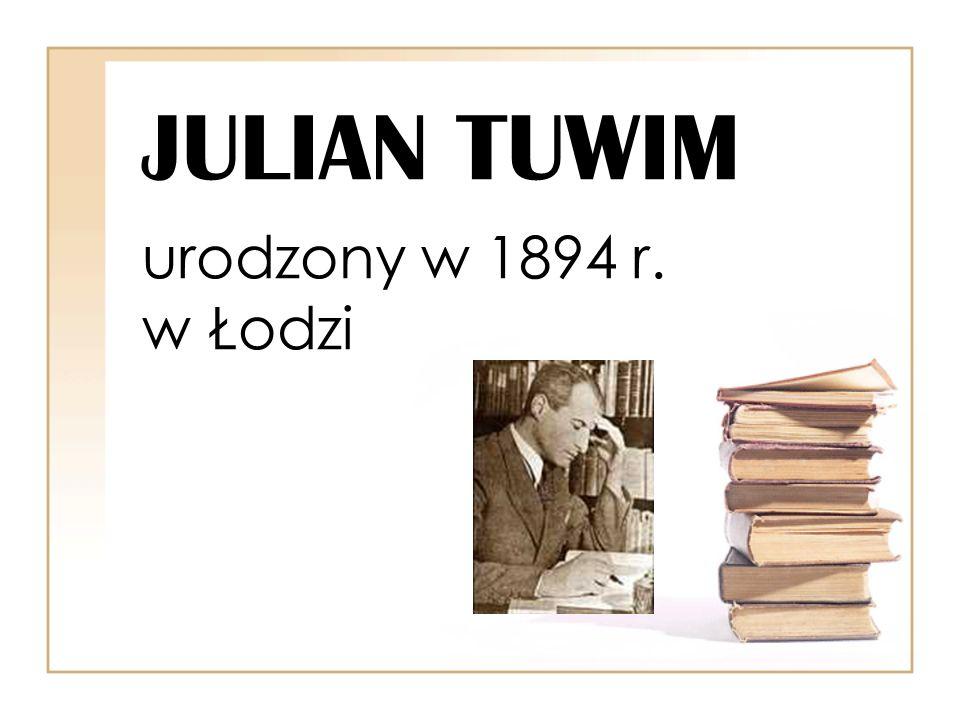 JULIAN TUWIM urodzony w 1894 r. w Łodzi
