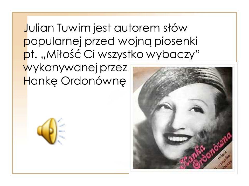 Julian Tuwim jest autorem słów popularnej przed wojną piosenki pt