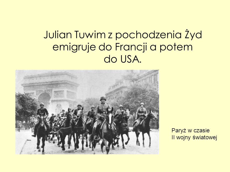Julian Tuwim z pochodzenia Żyd emigruje do Francji a potem do USA.