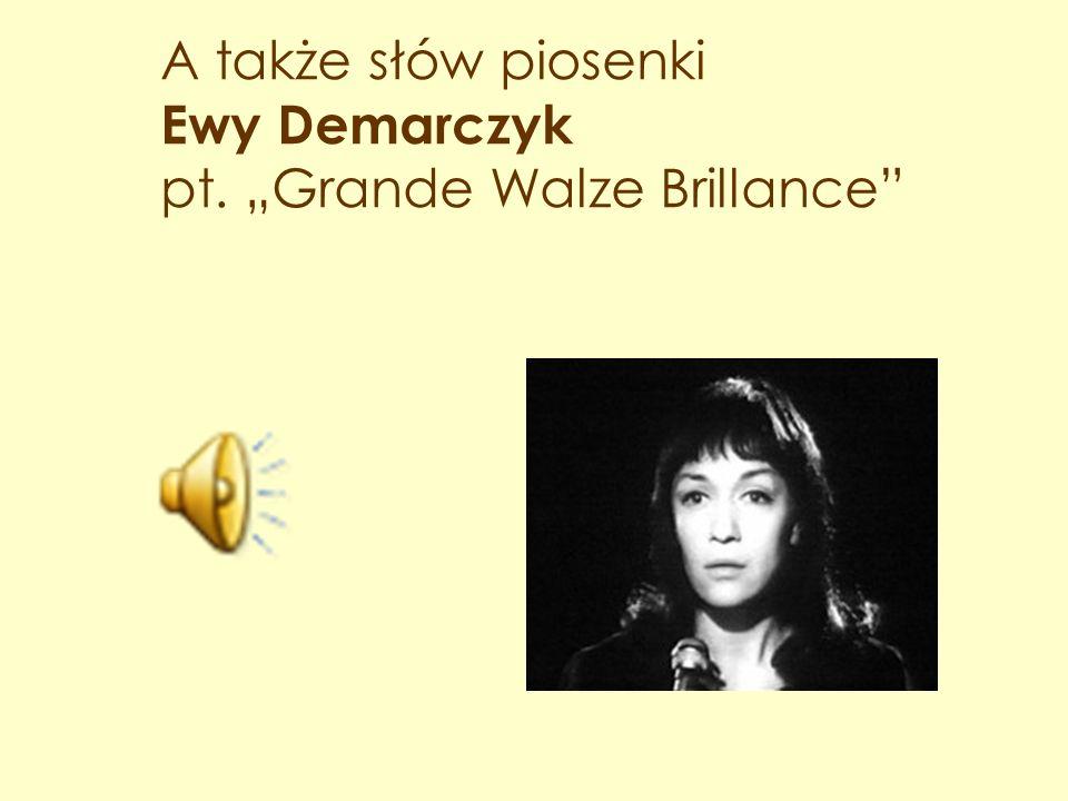 """A także słów piosenki Ewy Demarczyk pt. """"Grande Walze Brillance"""