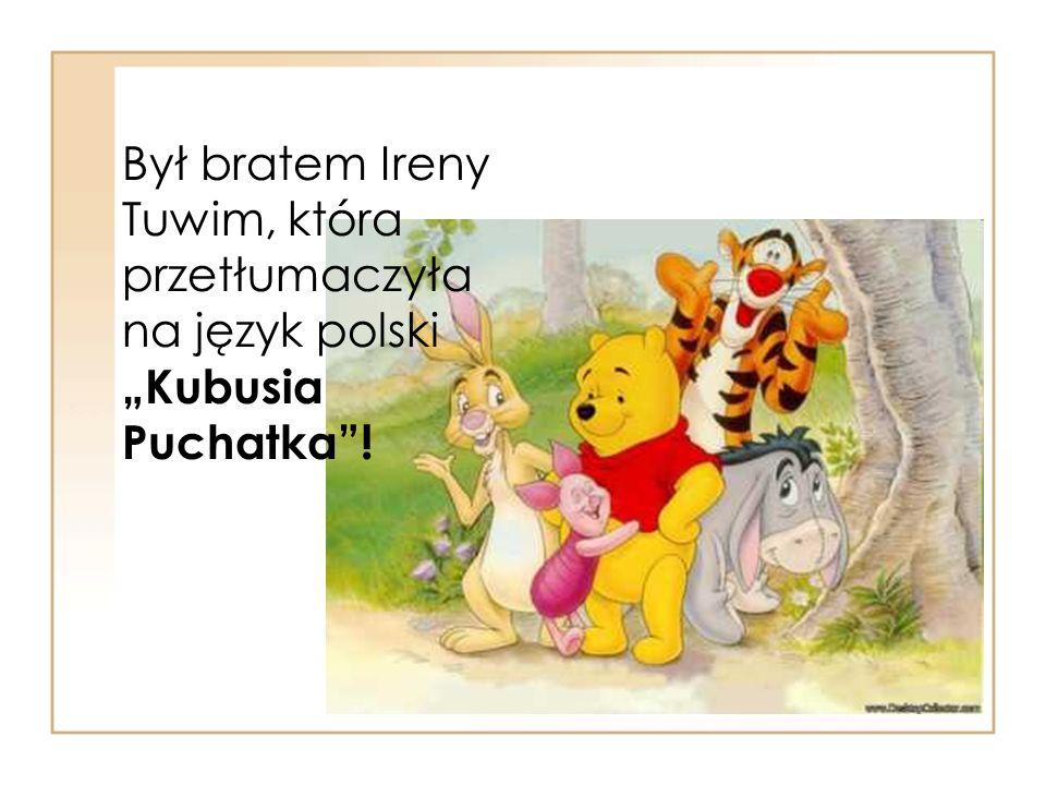 """Był bratem Ireny Tuwim, która przetłumaczyła na język polski """"Kubusia Puchatka !"""