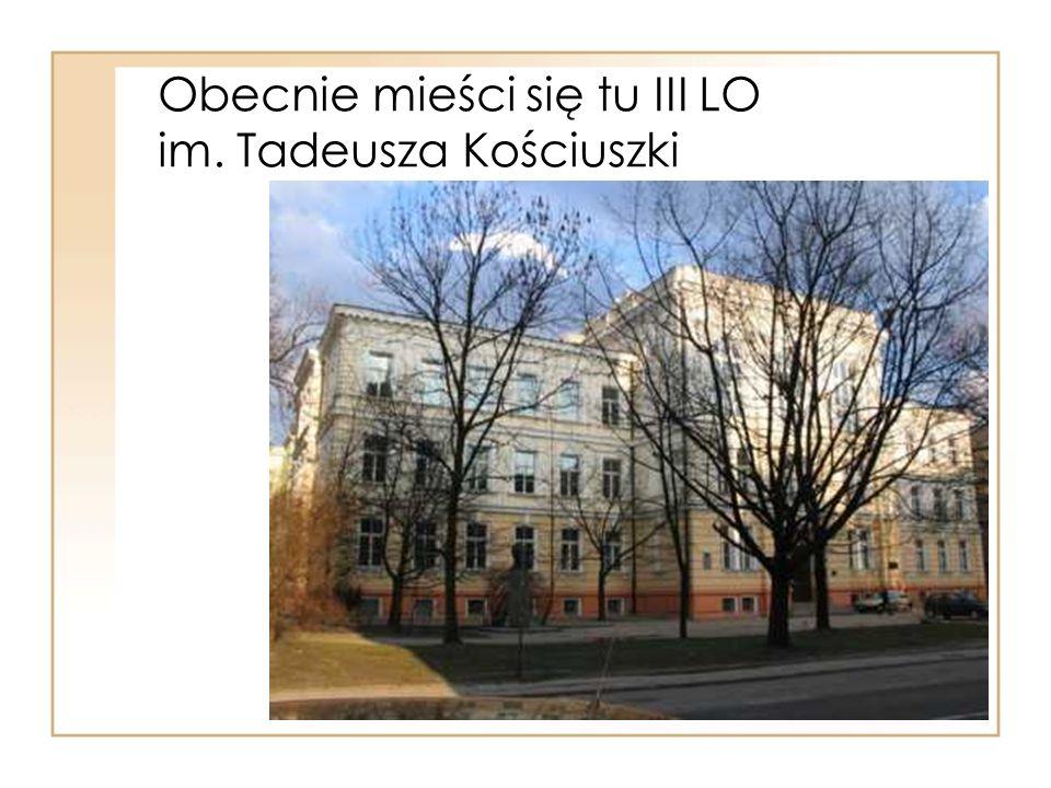 Obecnie mieści się tu III LO im. Tadeusza Kościuszki