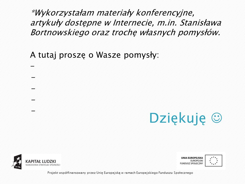 *Wykorzystałam materiały konferencyjne, artykuły dostępne w Internecie, m.in. Stanisława Bortnowskiego oraz trochę własnych pomysłów.