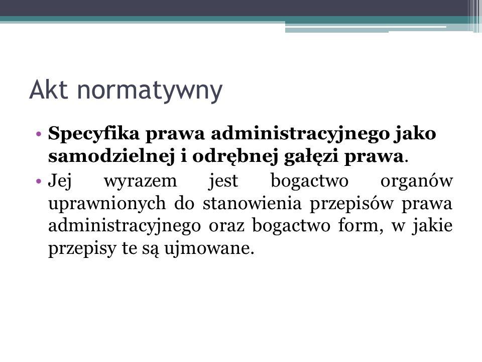 Akt normatywny Specyfika prawa administracyjnego jako samodzielnej i odrębnej gałęzi prawa.