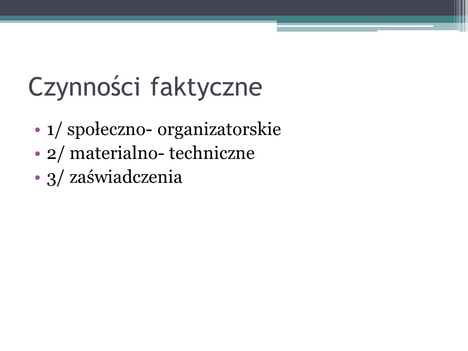 Czynności faktyczne 1/ społeczno- organizatorskie