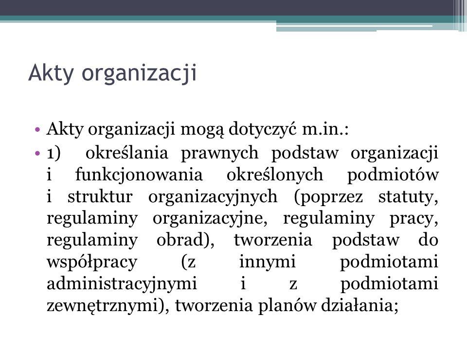 Akty organizacji Akty organizacji mogą dotyczyć m.in.: