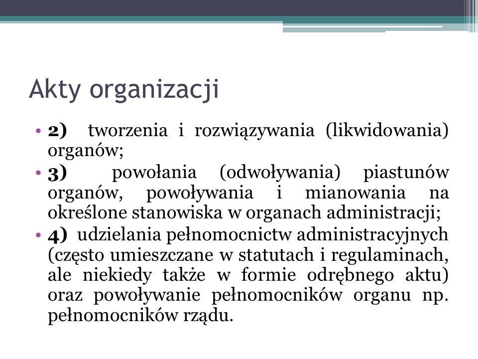 Akty organizacji 2) tworzenia i rozwiązywania (likwidowania) organów;