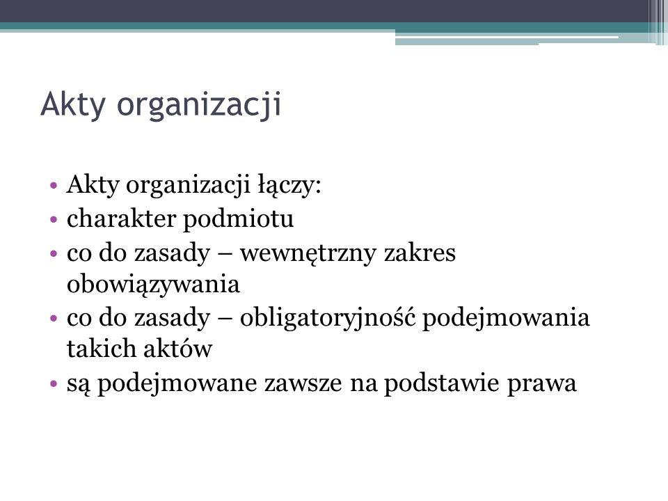 Akty organizacji Akty organizacji łączy: charakter podmiotu