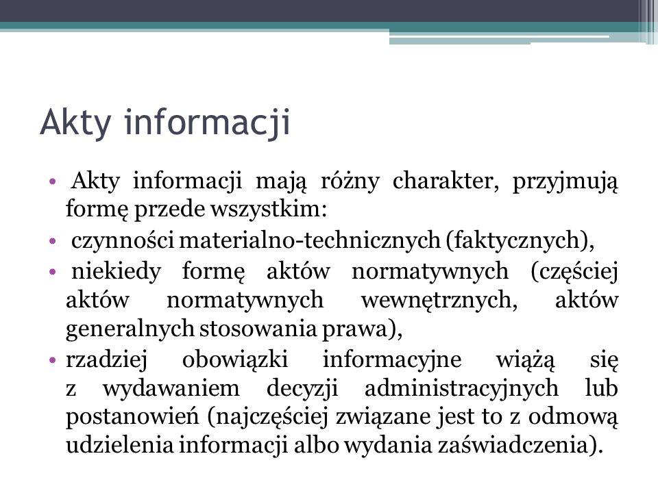 Akty informacji Akty informacji mają różny charakter, przyjmują formę przede wszystkim: czynności materialno-technicznych (faktycznych),