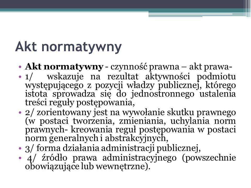 Akt normatywny Akt normatywny - czynność prawna – akt prawa-