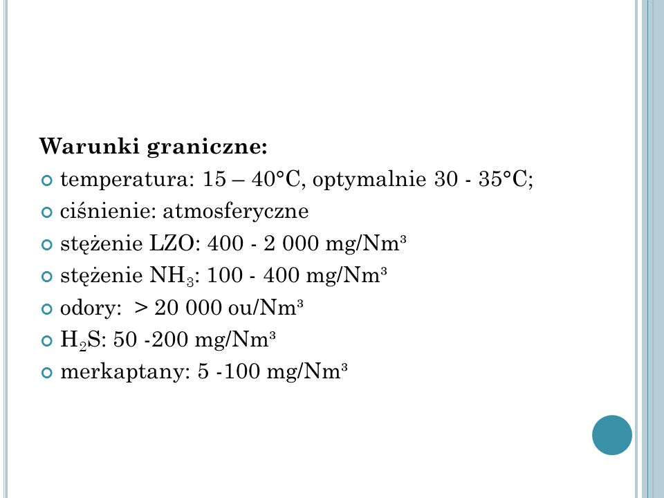 Warunki graniczne: temperatura: 15 – 40°C, optymalnie 30 - 35°C; ciśnienie: atmosferyczne. stężenie LZO: 400 - 2 000 mg/Nm³.