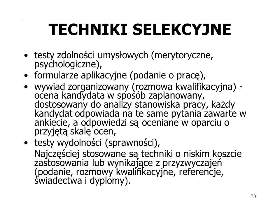 TECHNIKI SELEKCYJNE testy zdolności umysłowych (merytoryczne, psychologiczne), formularze aplikacyjne (podanie o pracę),