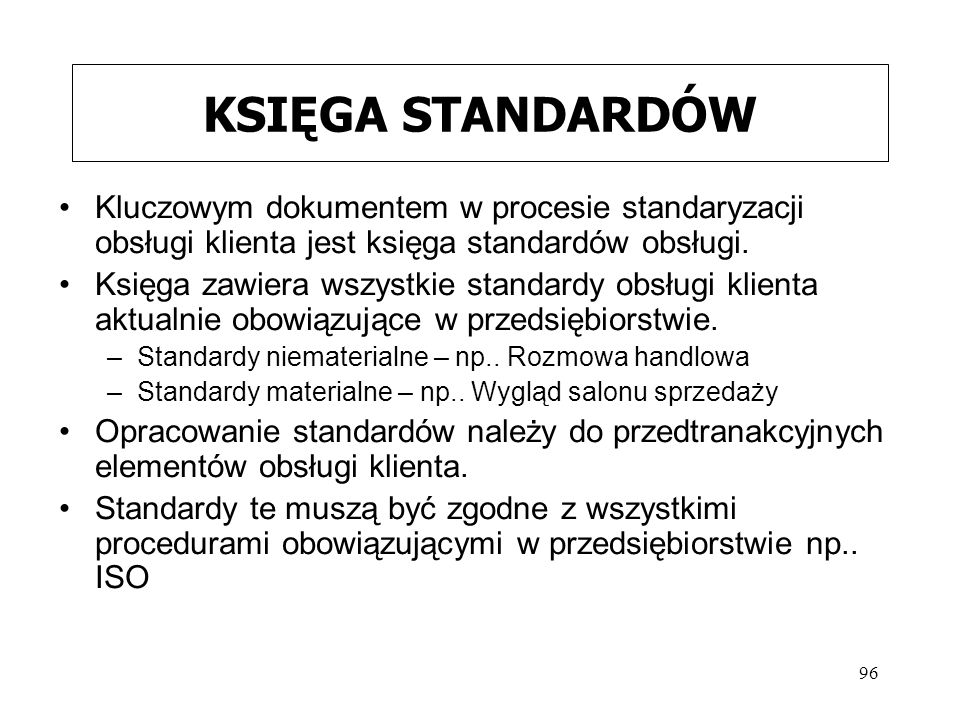 KSIĘGA STANDARDÓW Kluczowym dokumentem w procesie standaryzacji obsługi klienta jest księga standardów obsługi.