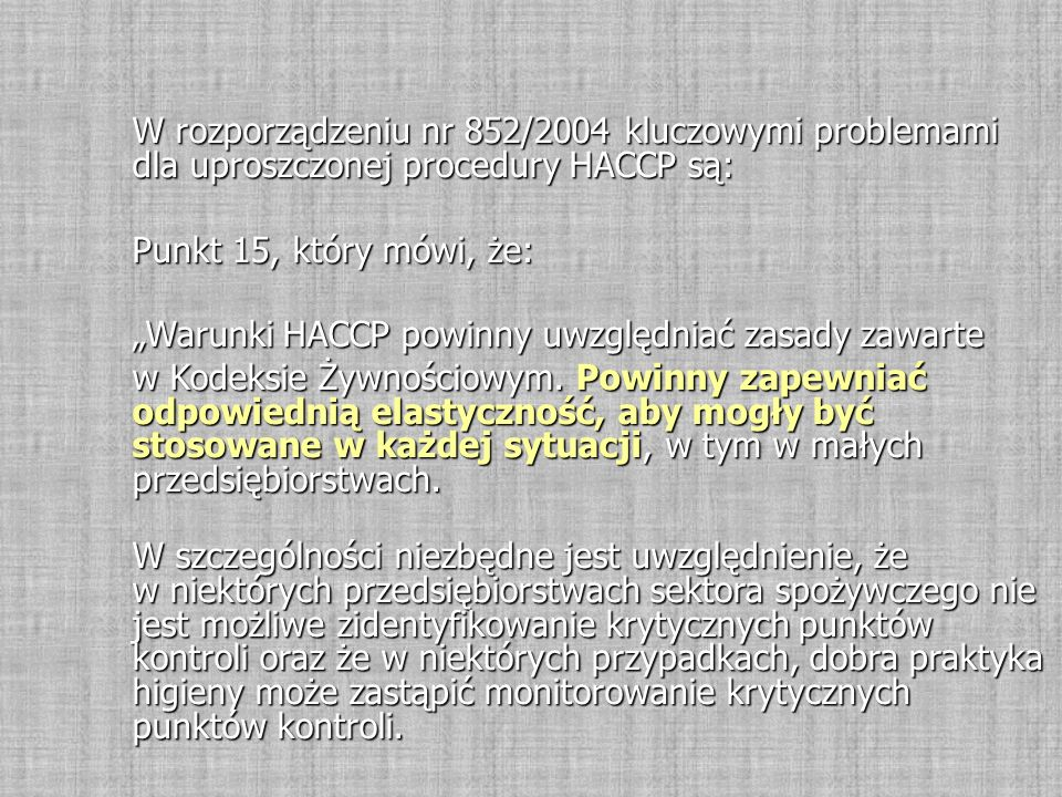 W rozporządzeniu nr 852/2004 kluczowymi problemami dla uproszczonej procedury HACCP są: