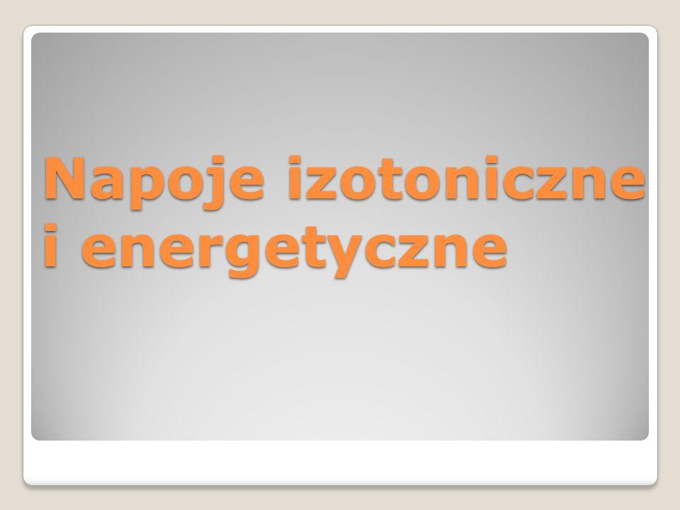 Napoje izotoniczne i energetyczne