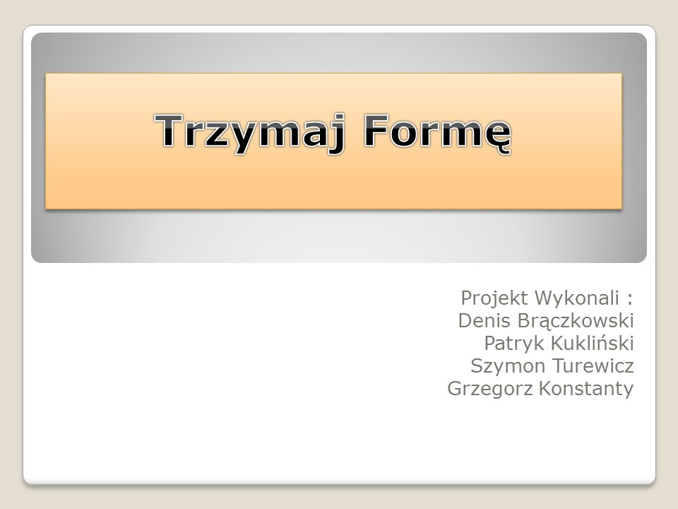 Trzymaj Formę Projekt Wykonali : Denis Brączkowski Patryk Kukliński