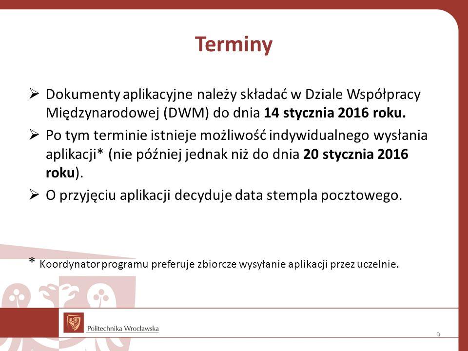 Terminy Dokumenty aplikacyjne należy składać w Dziale Współpracy Międzynarodowej (DWM) do dnia 14 stycznia 2016 roku.