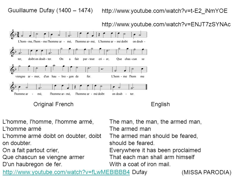 Guuillaume Dufay (1400 – 1474) http://www.youtube.com/watch v=t-E2_iNmYOE. http://www.youtube.com/watch v=ENJT7zSYNAc.