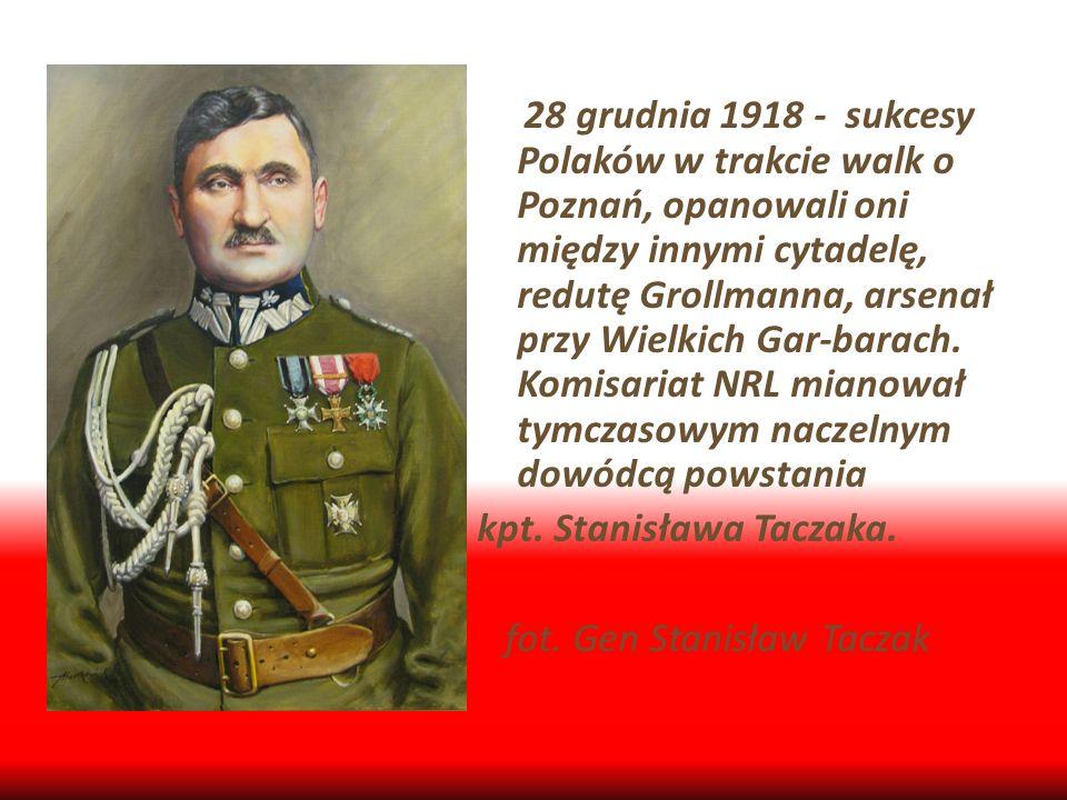 28 grudnia 1918 - sukcesy Polaków w trakcie walk o Poznań, opanowali oni między innymi cytadelę, redutę Grollmanna, arsenał przy Wielkich Gar-barach. Komisariat NRL mianował tymczasowym naczelnym dowódcą powstania