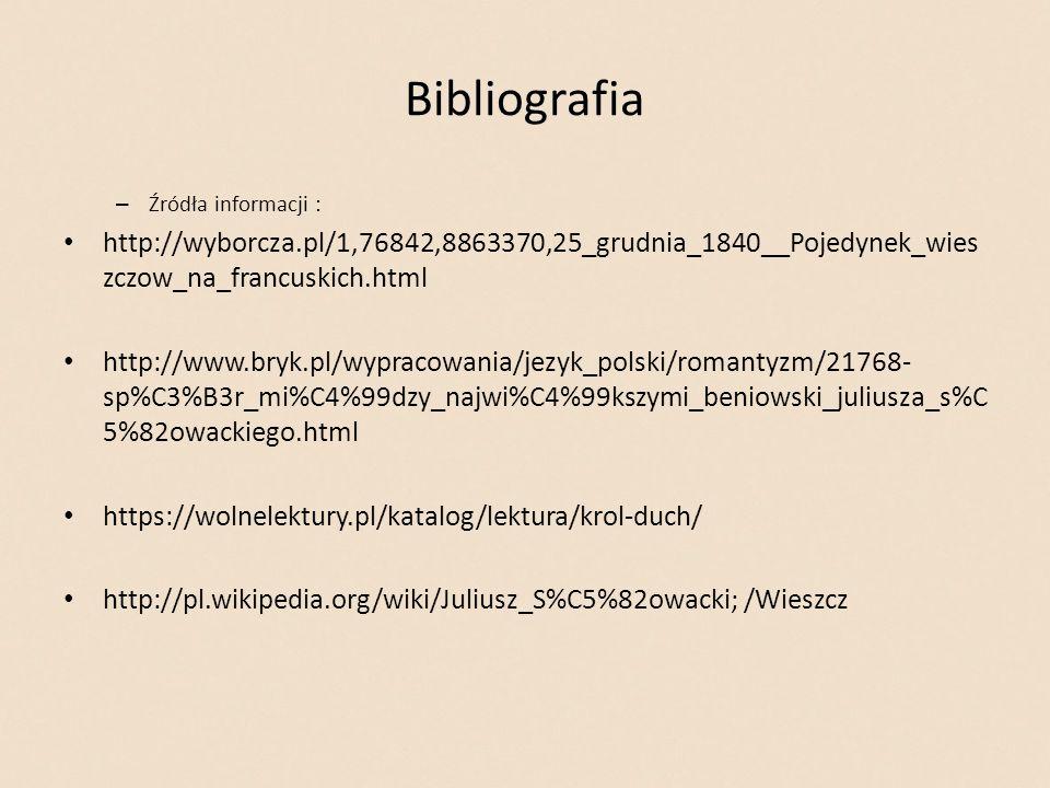 Bibliografia Źródła informacji : http://wyborcza.pl/1,76842,8863370,25_grudnia_1840__Pojedynek_wieszczow_na_francuskich.html.
