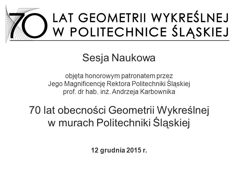 70 lat obecności Geometrii Wykreślnej w murach Politechniki Śląskiej