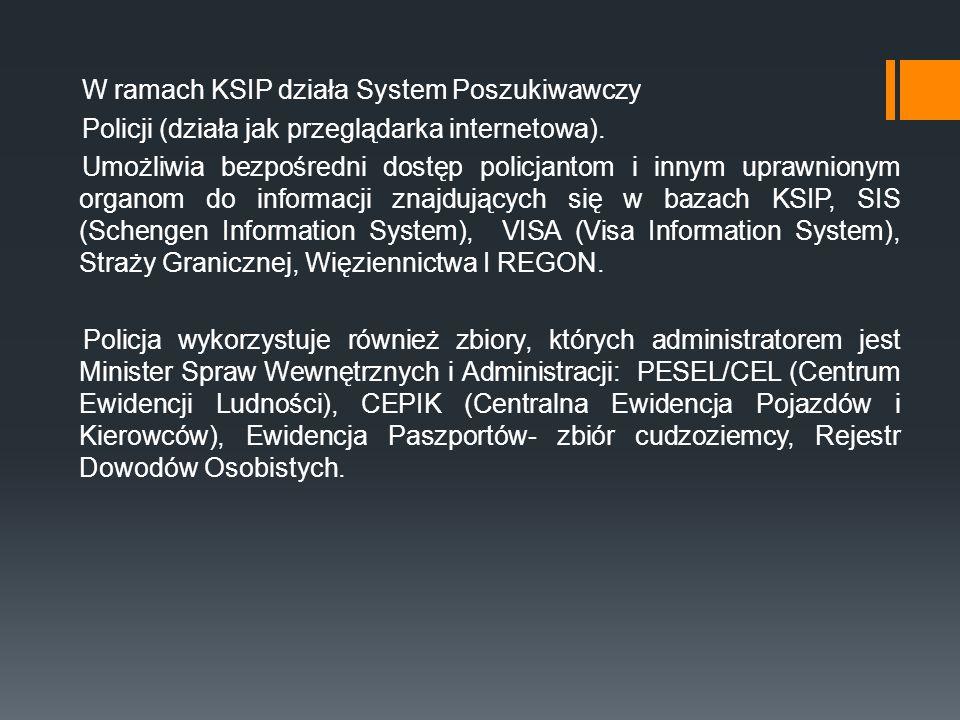 W ramach KSIP działa System Poszukiwawczy Policji (działa jak przeglądarka internetowa).