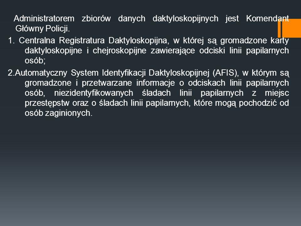 Administratorem zbiorów danych daktyloskopijnych jest Komendant Główny Policji.
