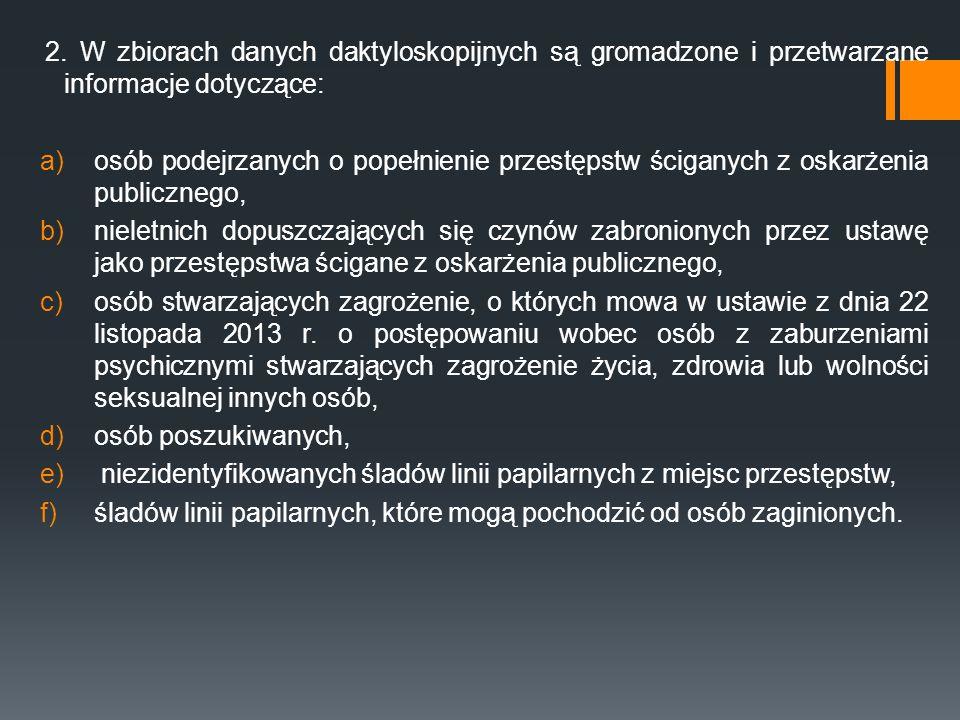 2. W zbiorach danych daktyloskopijnych są gromadzone i przetwarzane informacje dotyczące:
