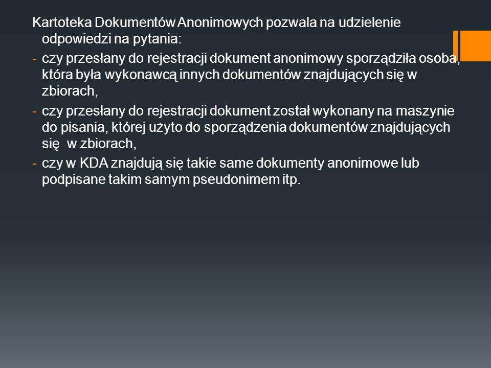 Kartoteka Dokumentów Anonimowych pozwala na udzielenie odpowiedzi na pytania: