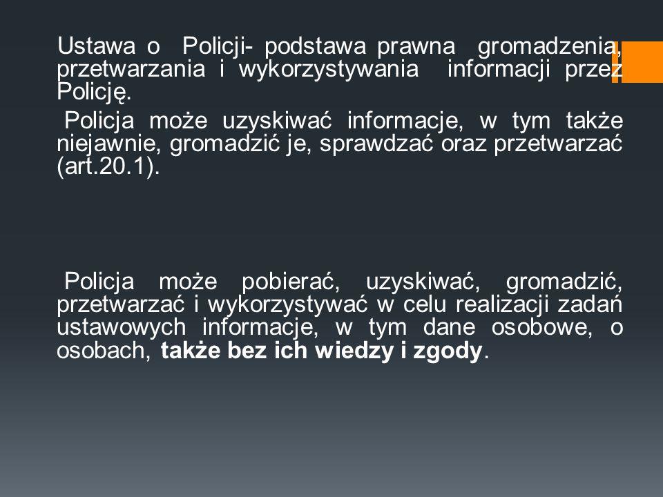Ustawa o Policji- podstawa prawna gromadzenia, przetwarzania i wykorzystywania informacji przez Policję.
