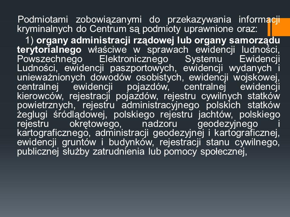 Podmiotami zobowiązanymi do przekazywania informacji kryminalnych do Centrum są podmioty uprawnione oraz: