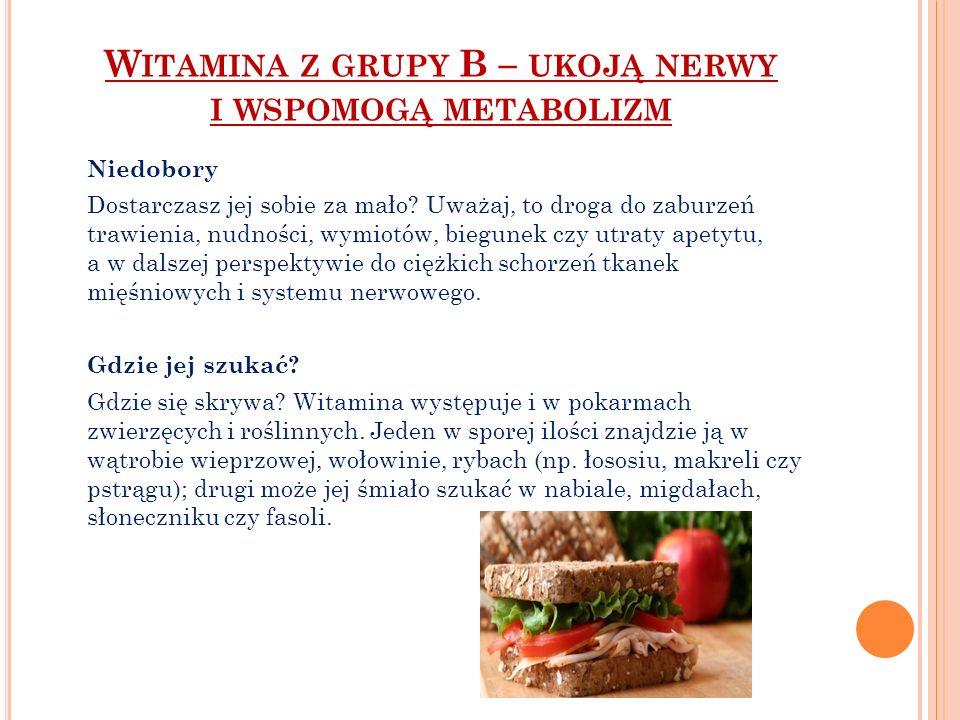 Witamina z grupy B – ukoją nerwy i wspomogą metabolizm