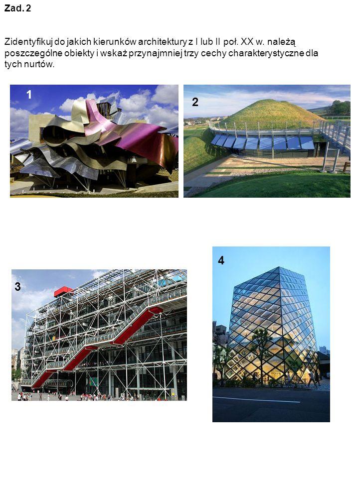 Zad. 2 Zidentyfikuj do jakich kierunków architektury z I lub II poł