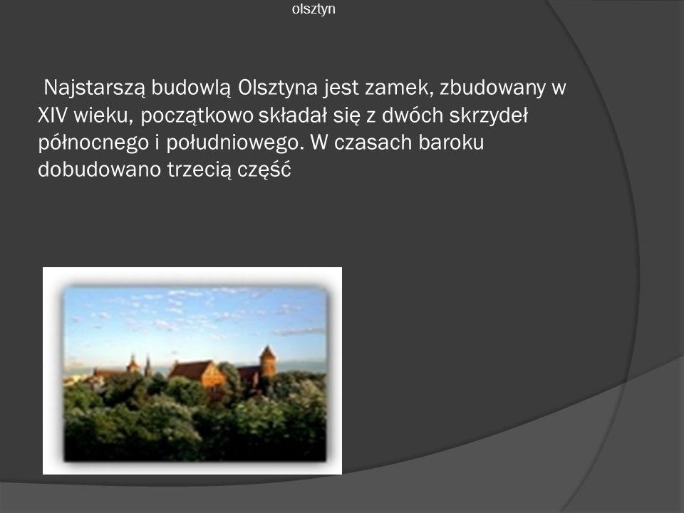 olsztyn Najstarszą budowlą Olsztyna jest zamek, zbudowany w XIV wieku, początkowo składał się z dwóch skrzydeł północnego i południowego.