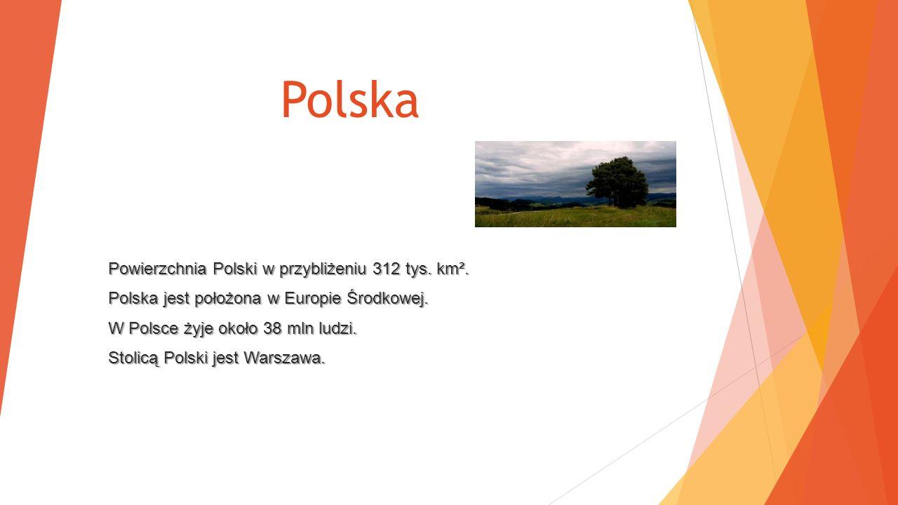 Polska Powierzchnia Polski w przybliżeniu 312 tys. km².
