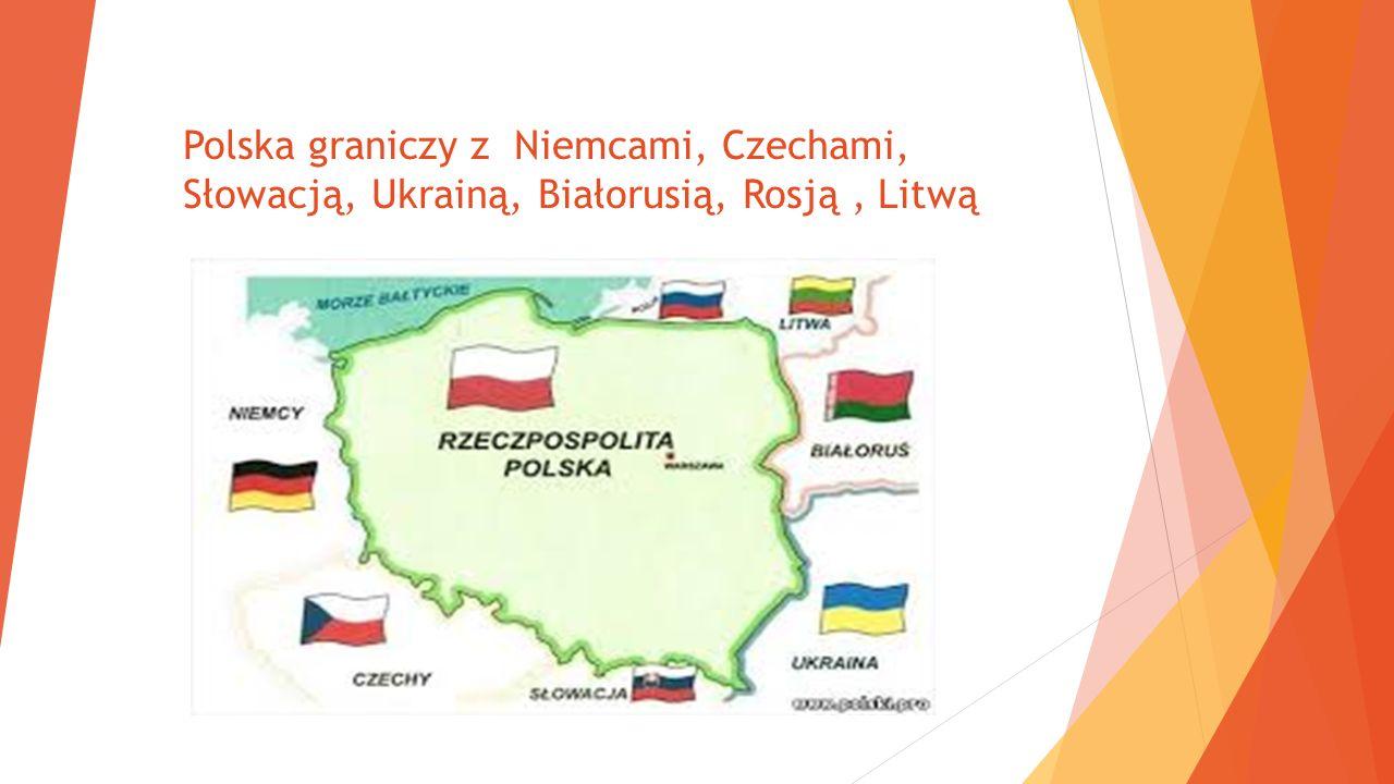 Polska graniczy z Niemcami, Czechami, Słowacją, Ukrainą, Białorusią, Rosją , Litwą