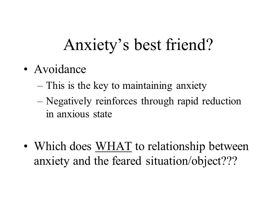 Anxiety's best friend Avoidance