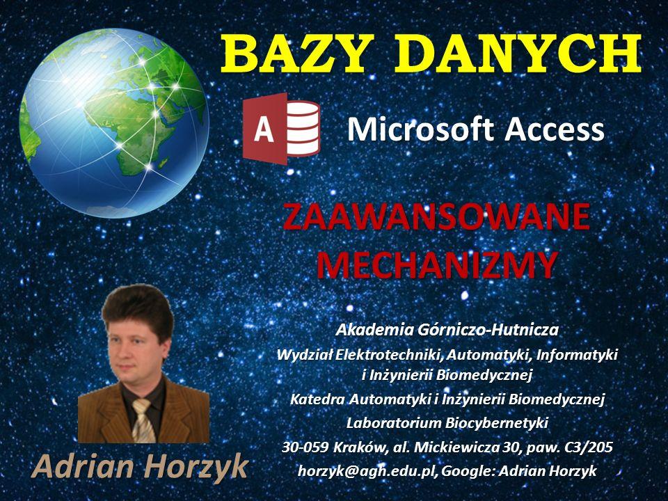 BAZY DANYCH ZAAWANSOWANE MECHANIZMY Microsoft Access Adrian Horzyk