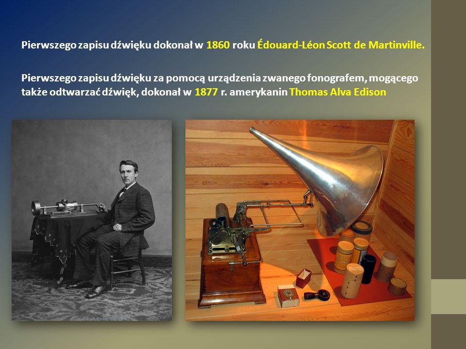Pierwszego zapisu dźwięku dokonał w 1860 roku Édouard-Léon Scott de Martinville.