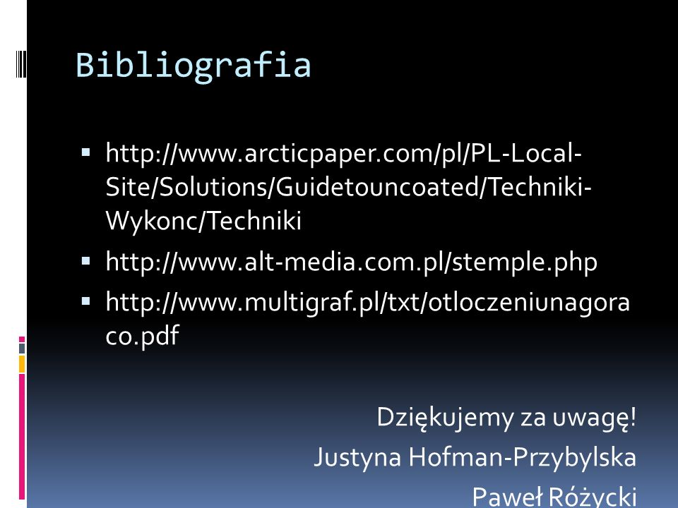 Bibliografia http://www.arcticpaper.com/pl/PL-Local- Site/Solutions/Guidetouncoated/Techniki- Wykonc/Techniki.