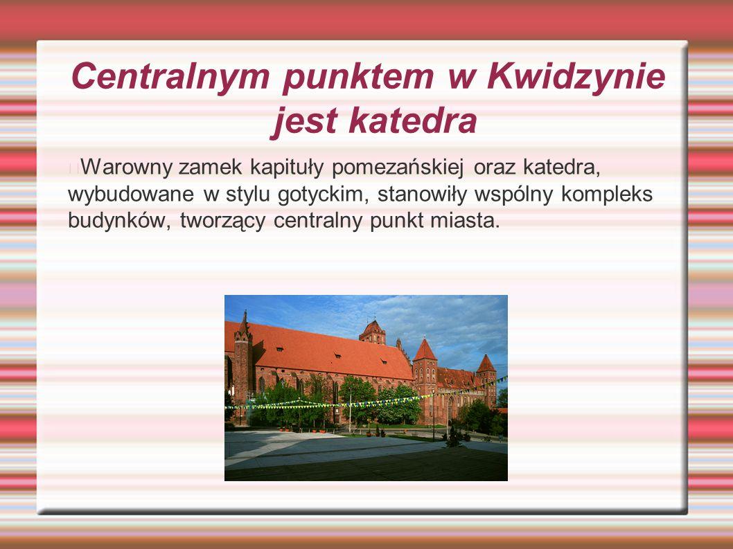 Centralnym punktem w Kwidzynie jest katedra