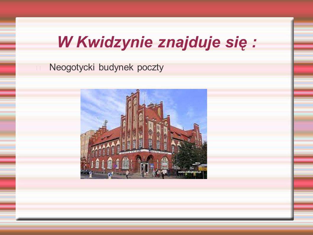 W Kwidzynie znajduje się :
