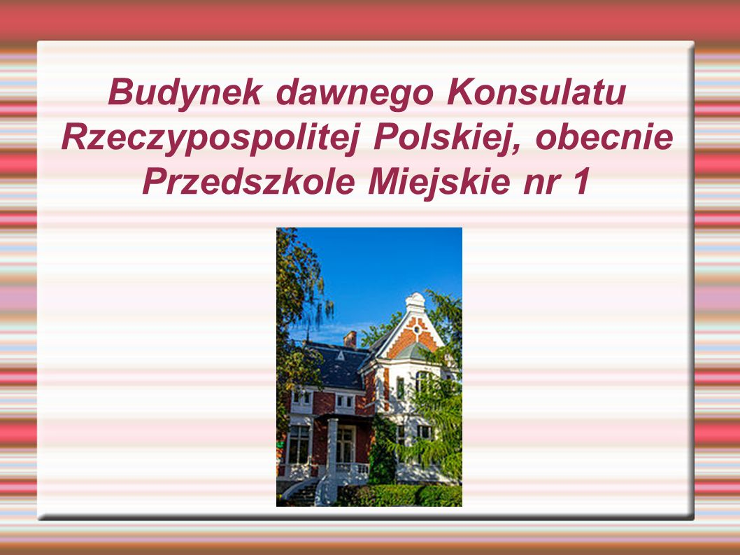 Budynek dawnego Konsulatu Rzeczypospolitej Polskiej, obecnie Przedszkole Miejskie nr 1